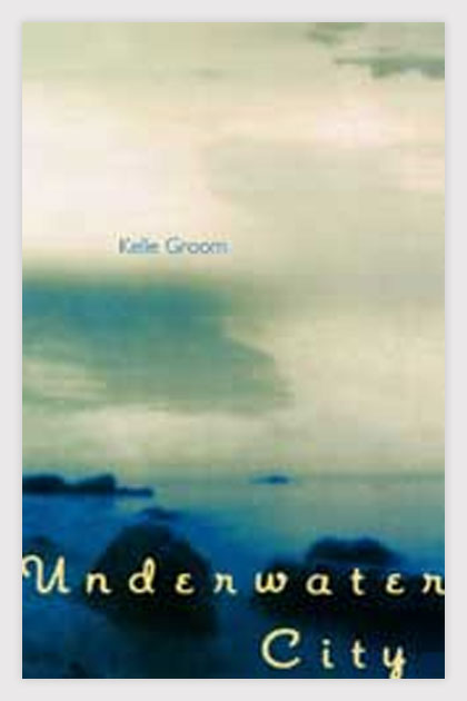 Underwater City: Poems by Kelle Groom